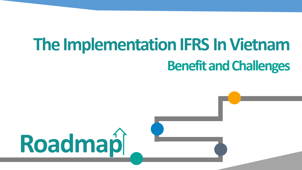 Roadmap for the implementation of IFRS in Vietnam: Benefits and challenges